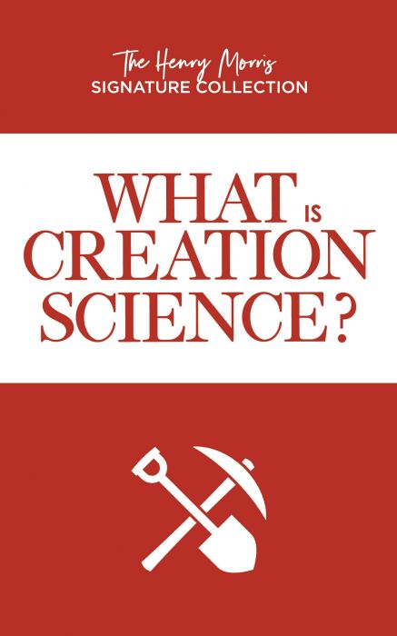 What is Creation Science? (The Henry Morris Signature Collection)