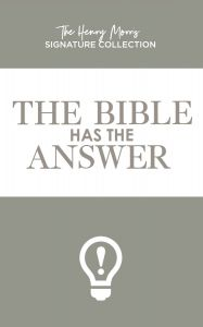 The Bible Has The Answer (Henry Morris Signature Collection)