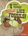 I Really Really Really Like Fossils!
